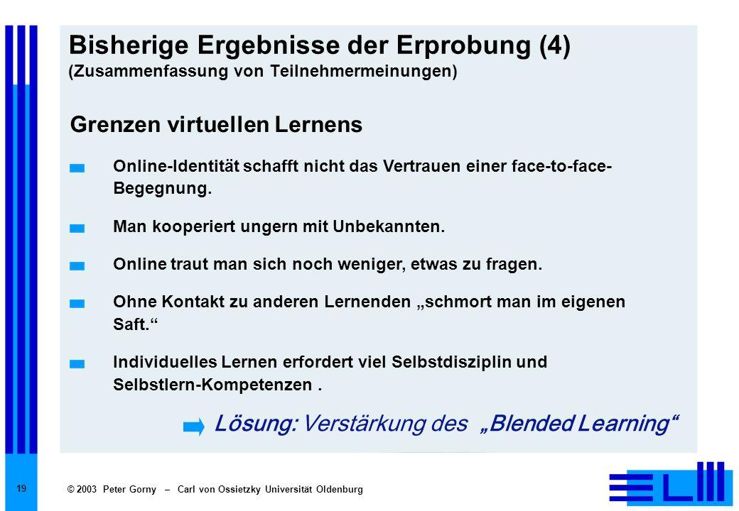 © 2003 Peter Gorny – Carl von Ossietzky Universität Oldenburg 19 Bisherige Ergebnisse der Erprobung (4) (Zusammenfassung von Teilnehmermeinungen) Gren