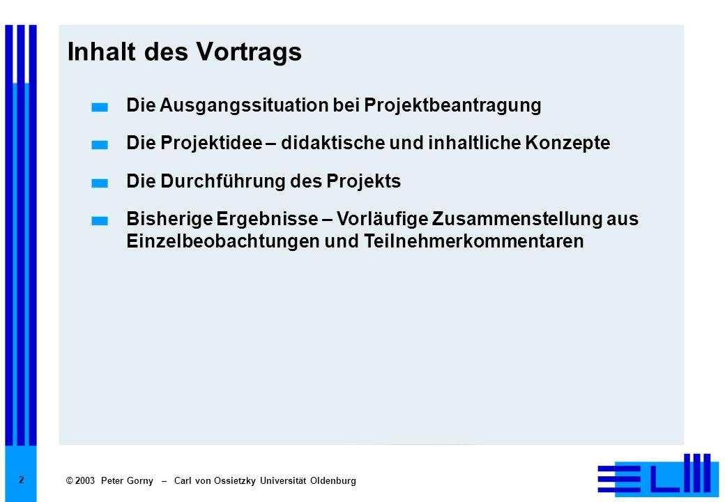 © 2003 Peter Gorny – Carl von Ossietzky Universität Oldenburg 2 Inhalt des Vortrags Die Ausgangssituation bei Projektbeantragung Die Projektidee – did