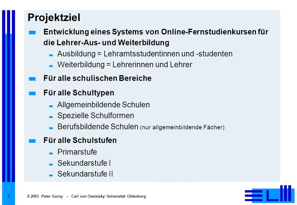 © 2003 Peter Gorny – Carl von Ossietzky Universität Oldenburg 5 Projektziel Entwicklung eines Systems von Online-Fernstudienkursen für die Lehrer-Aus-