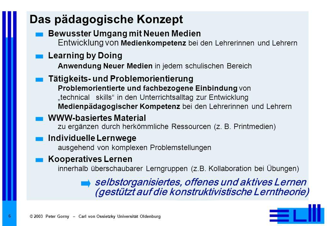 © 2003 Peter Gorny – Carl von Ossietzky Universität Oldenburg 7 Das methodische Konzept (1) Netzgestütztes Lernmaterial Hypertextstruktur eingebettete Übungen, Animationen, Videos und Simulationen Betreuung durch eine Tutorin bzw.