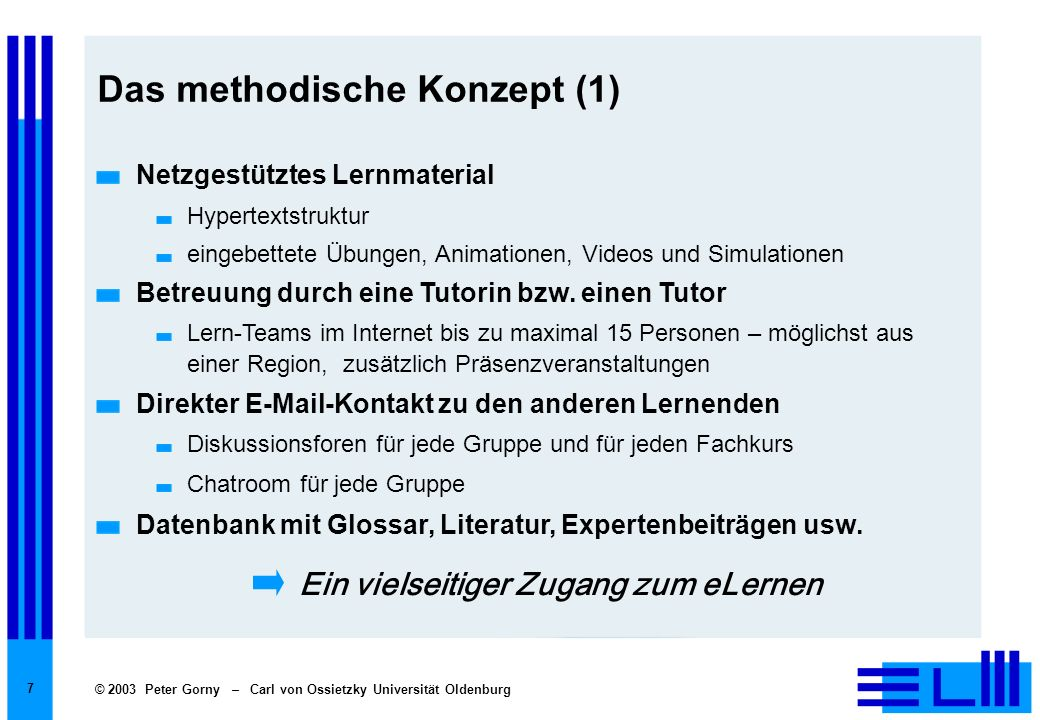 © 2003 Peter Gorny – Carl von Ossietzky Universität Oldenburg 18 Bisherige Ergebnisse der Erprobung (3) (Einzelbeobachtungen) Kommunikation und Kooperation Die Teilnehmer kommunizieren nur wenig während des Kurses mit einander, mit dem Tutor oder mit dem Dozenten.