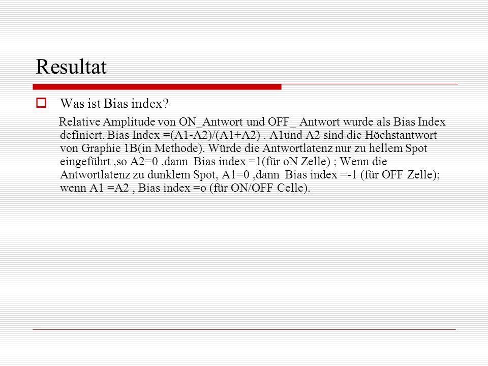 Resultat Was ist Bias index? Relative Amplitude von ON_Antwort und OFF_ Antwort wurde als Bias Index definiert. Bias Index =(A1-A2)/(A1+A2). A1und A2