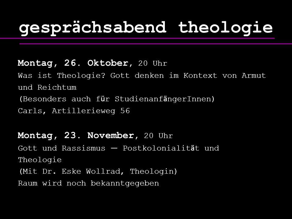 Montag, 26. Oktober, 20 Uhr Was ist Theologie? Gott denken im Kontext von Armut und Reichtum (Besonders auch f ü r Studienanf ä ngerInnen) Carls, Arti