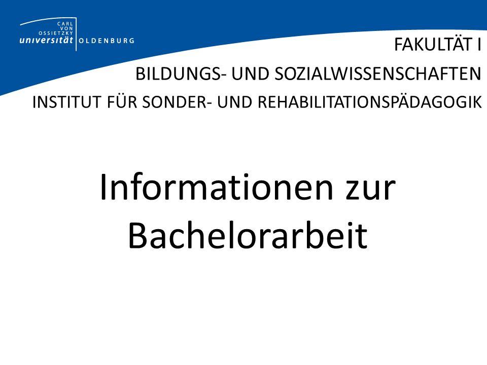 Informationen zur Bachelorarbeit FAKULTÄT I BILDUNGS- UND SOZIALWISSENSCHAFTEN INSTITUT FÜR SONDER- UND REHABILITATIONSPÄDAGOGIK