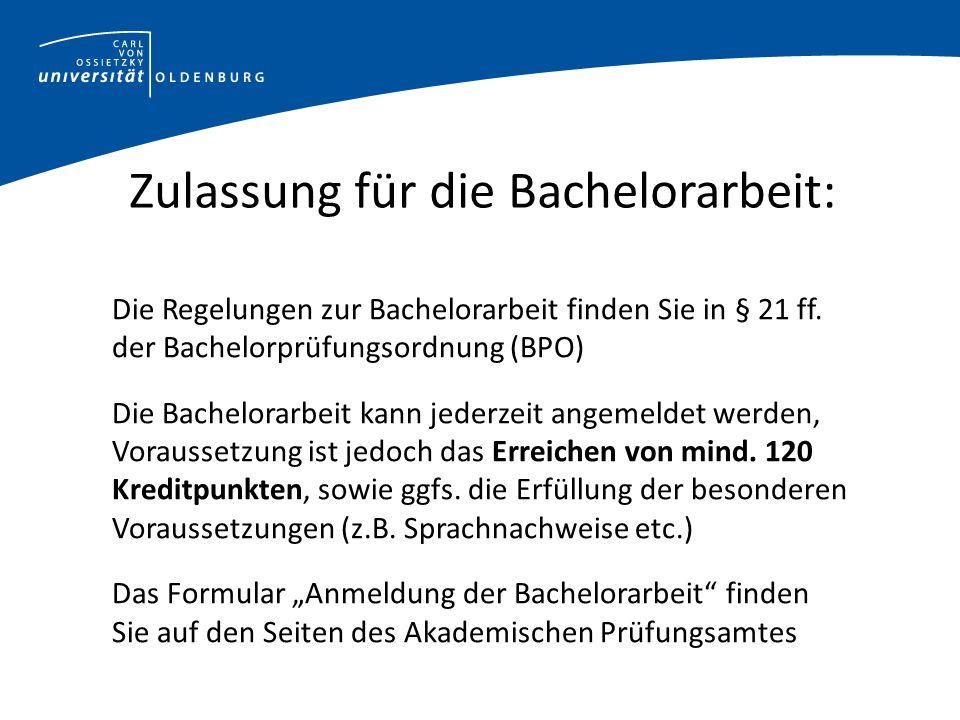 Zulassung für die Bachelorarbeit: Die Regelungen zur Bachelorarbeit finden Sie in § 21 ff.