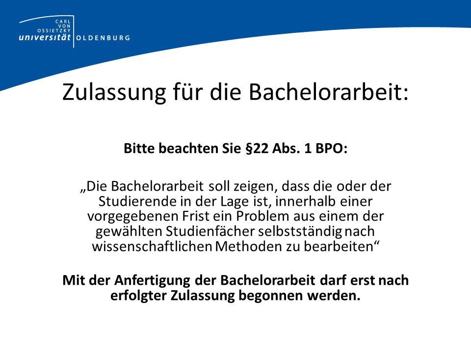 Zulassung für die Bachelorarbeit: Bitte beachten Sie §22 Abs.