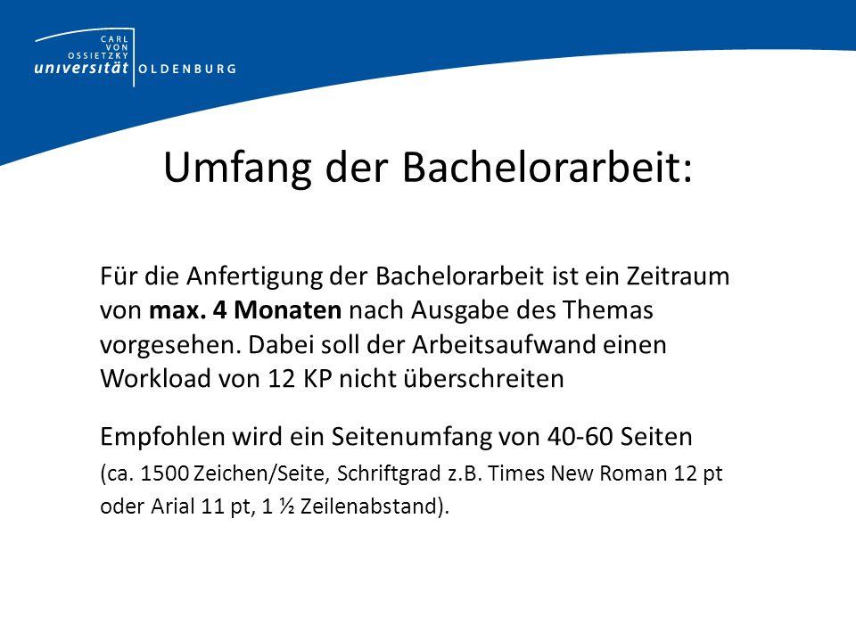 Umfang der Bachelorarbeit: Für die Anfertigung der Bachelorarbeit ist ein Zeitraum von max.
