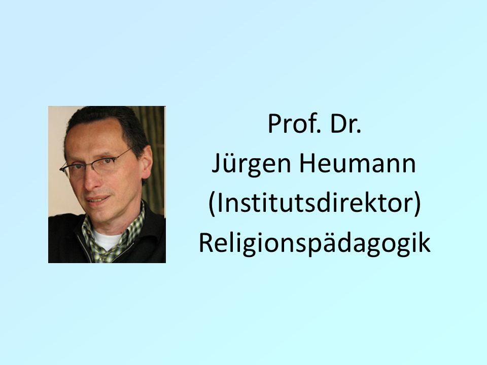 Prof. Dr. Jürgen Heumann (Institutsdirektor) Religionspädagogik