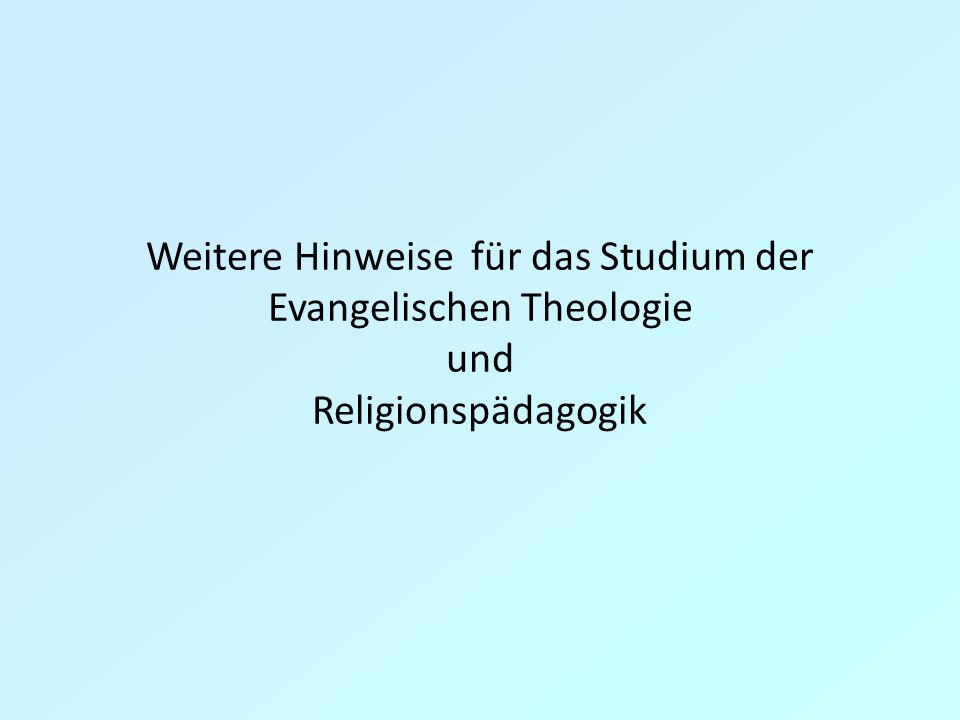 Weitere Hinweise für das Studium der Evangelischen Theologie und Religionspädagogik
