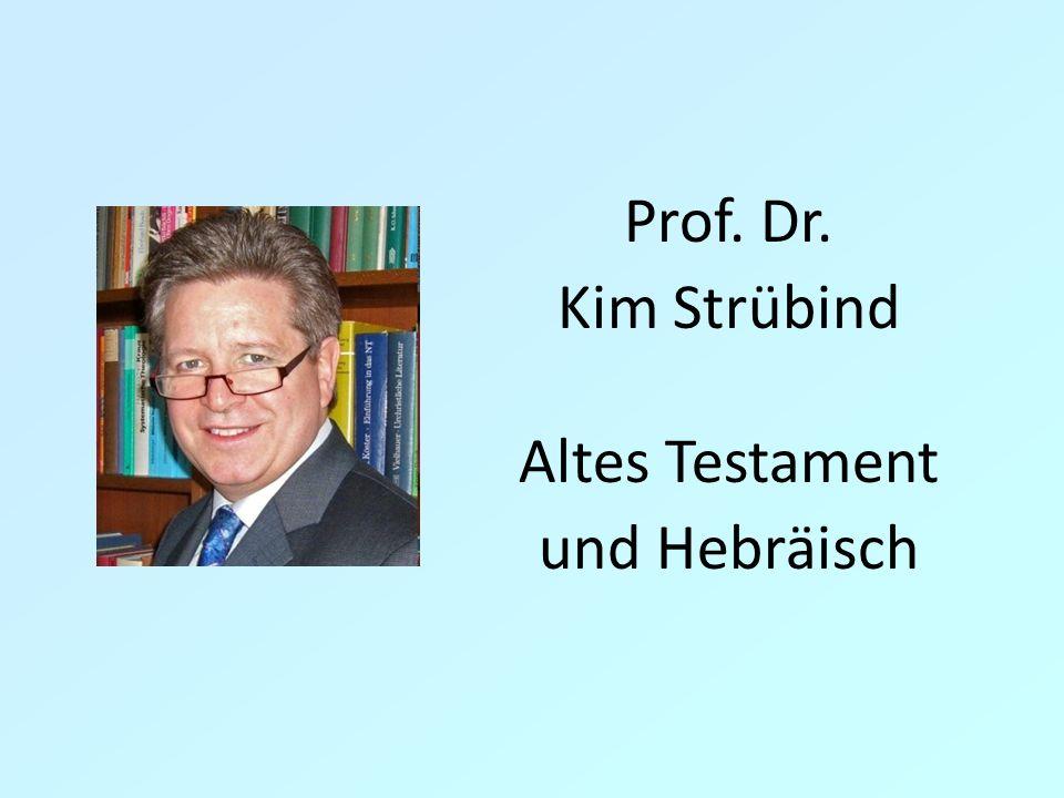 Prof. Dr. Kim Strübind Altes Testament und Hebräisch