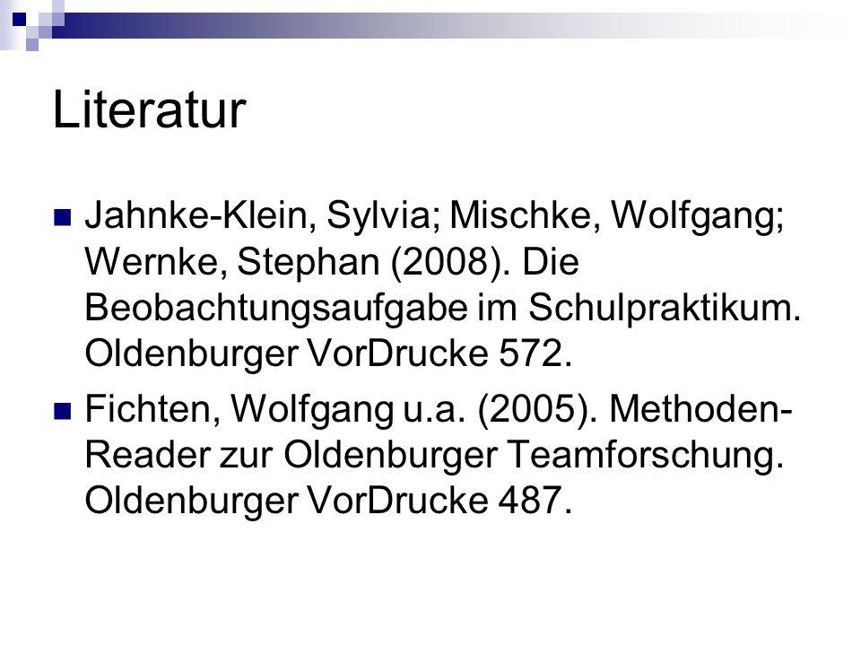 Literatur Jahnke-Klein, Sylvia; Mischke, Wolfgang; Wernke, Stephan (2008). Die Beobachtungsaufgabe im Schulpraktikum. Oldenburger VorDrucke 572. Ficht