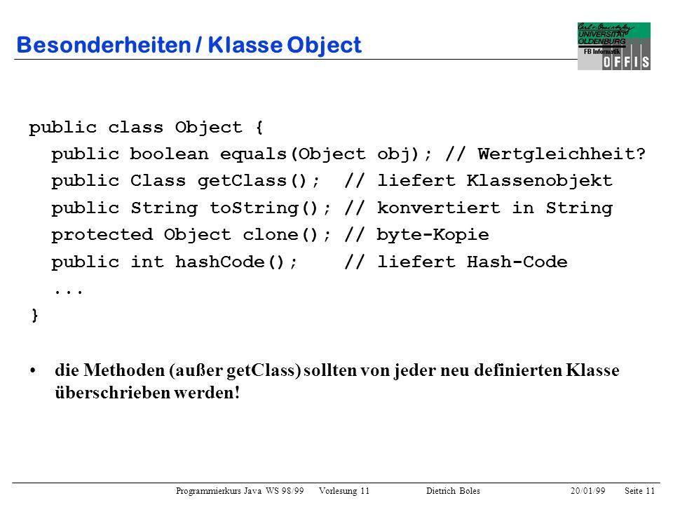 Programmierkurs Java WS 98/99 Vorlesung 11 Dietrich Boles 20/01/99Seite 11 Besonderheiten / Klasse Object public class Object { public boolean equals(