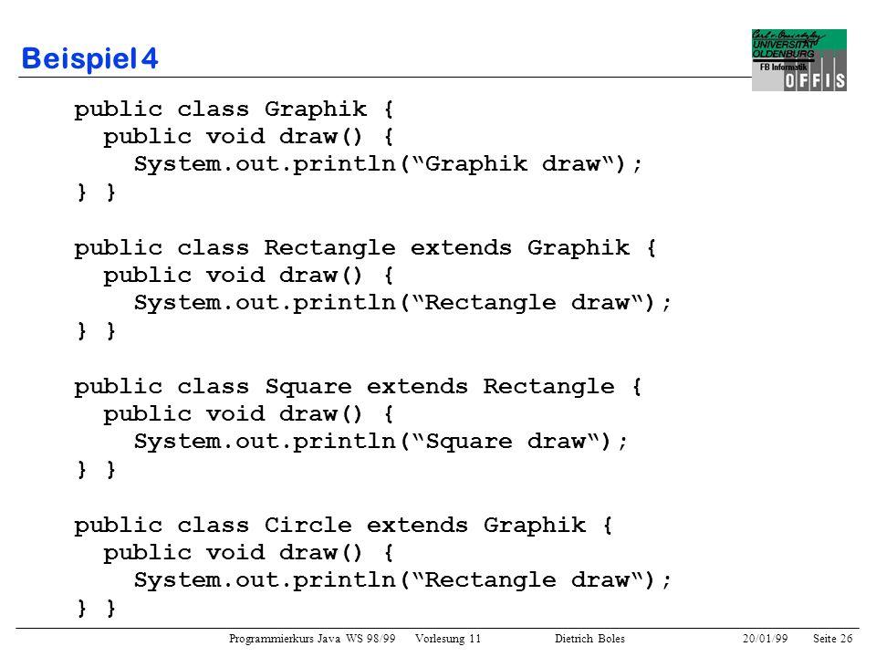 Programmierkurs Java WS 98/99 Vorlesung 11 Dietrich Boles 20/01/99Seite 26 Beispiel 4 public class Graphik { public void draw() { System.out.println(G