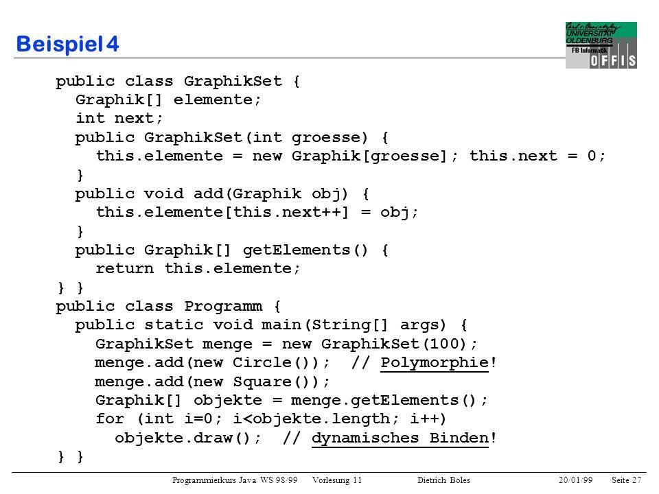 Programmierkurs Java WS 98/99 Vorlesung 11 Dietrich Boles 20/01/99Seite 27 Beispiel 4 public class GraphikSet { Graphik[] elemente; int next; public G