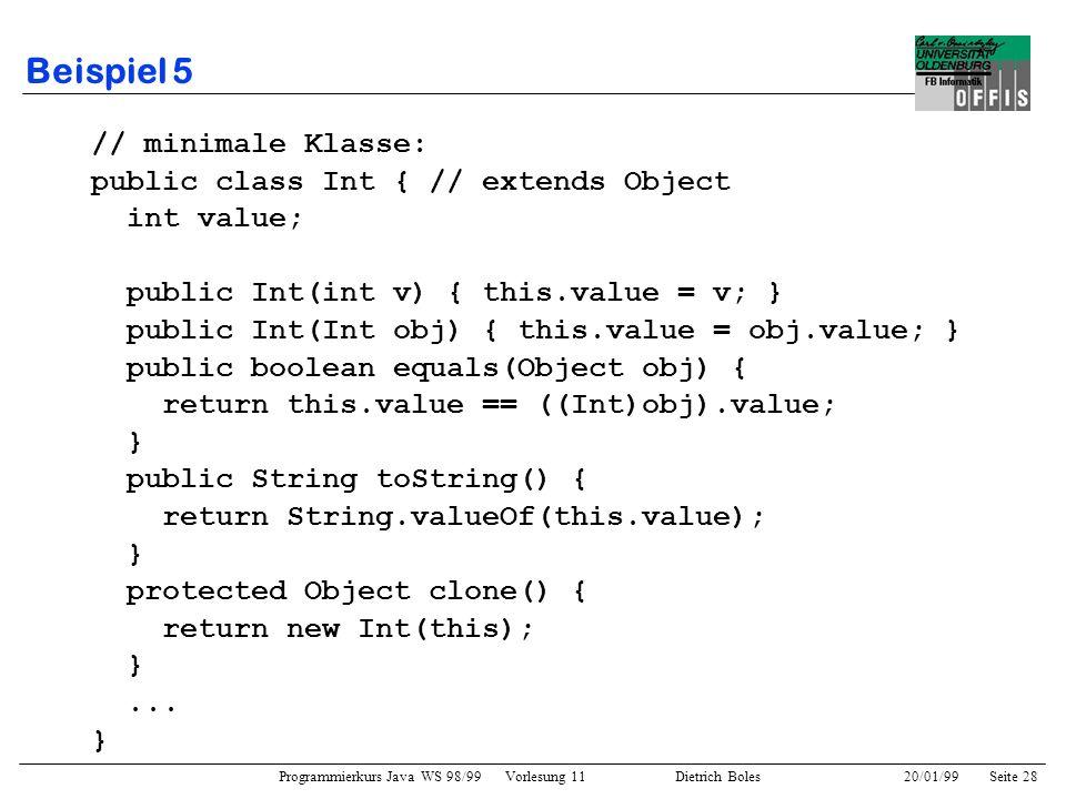 Programmierkurs Java WS 98/99 Vorlesung 11 Dietrich Boles 20/01/99Seite 28 Beispiel 5 // minimale Klasse: public class Int { // extends Object int val