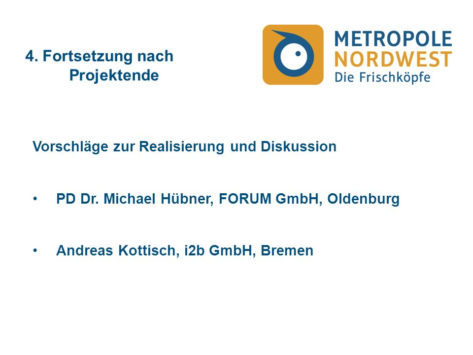 4. Fortsetzung nach Projektende Vorschläge zur Realisierung und Diskussion PD Dr.