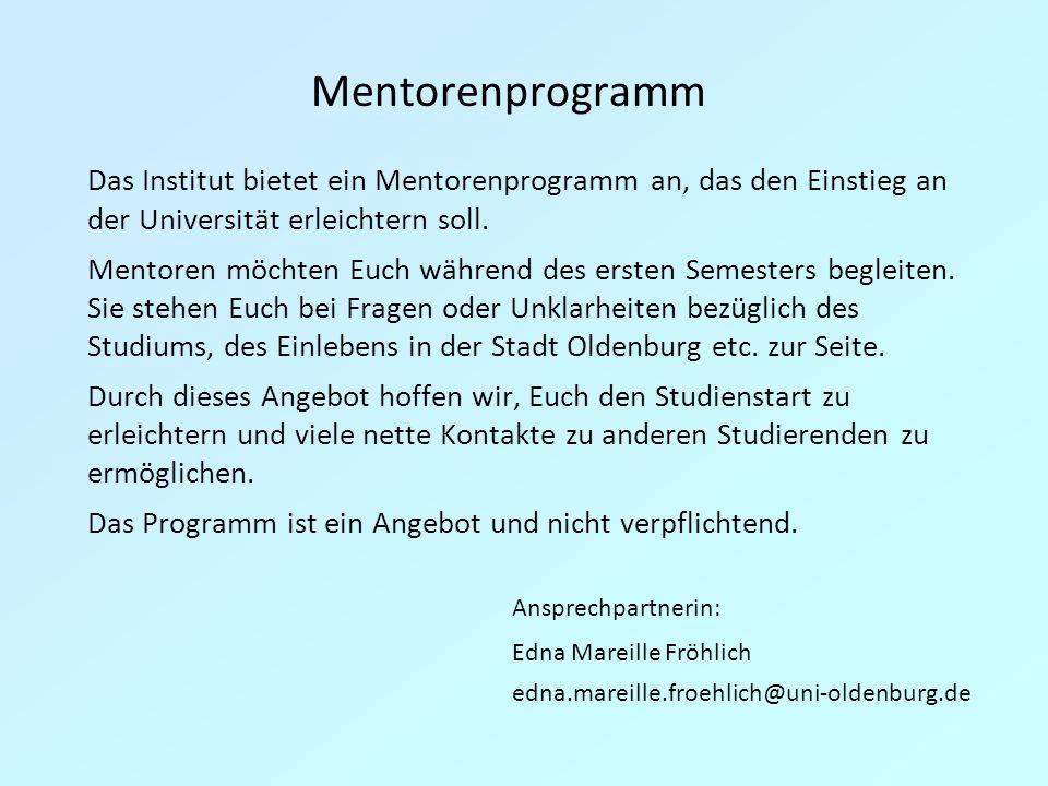 Mentorenprogramm Das Institut bietet ein Mentorenprogramm an, das den Einstieg an der Universität erleichtern soll.