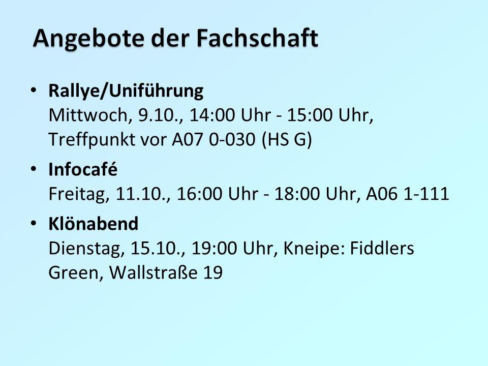 Rallye/Uniführung Mittwoch, 9.10., 14:00 Uhr - 15:00 Uhr, Treffpunkt vor A07 0-030 (HS G) Infocafé Freitag, 11.10., 16:00 Uhr - 18:00 Uhr, A06 1-111 Klönabend Dienstag, 15.10., 19:00 Uhr, Kneipe: Fiddlers Green, Wallstraße 19