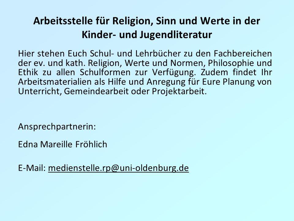 Arbeitsstelle für Religion, Sinn und Werte in der Kinder- und Jugendliteratur Hier stehen Euch Schul- und Lehrbücher zu den Fachbereichen der ev.