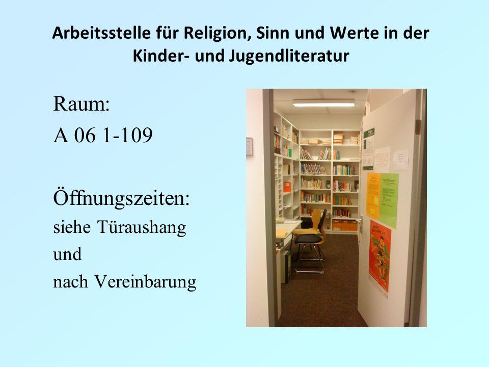 Arbeitsstelle für Religion, Sinn und Werte in der Kinder- und Jugendliteratur Raum: A 06 1-109 Öffnungszeiten: siehe Türaushang und nach Vereinbarung