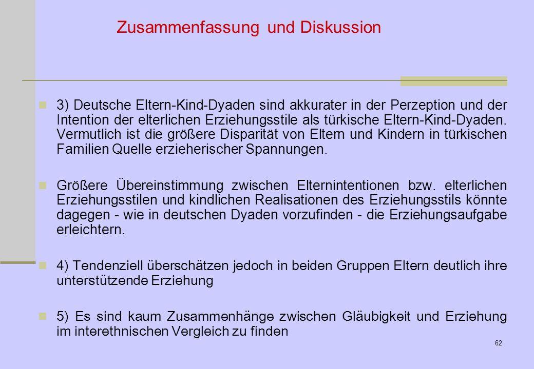 61 1) In den Erziehungsstilen türkischer und deutscher Eltern lassen sich bedeutsame Unterschiede im Hinblick auf Verhaltensdisziplin, elterliche Stre
