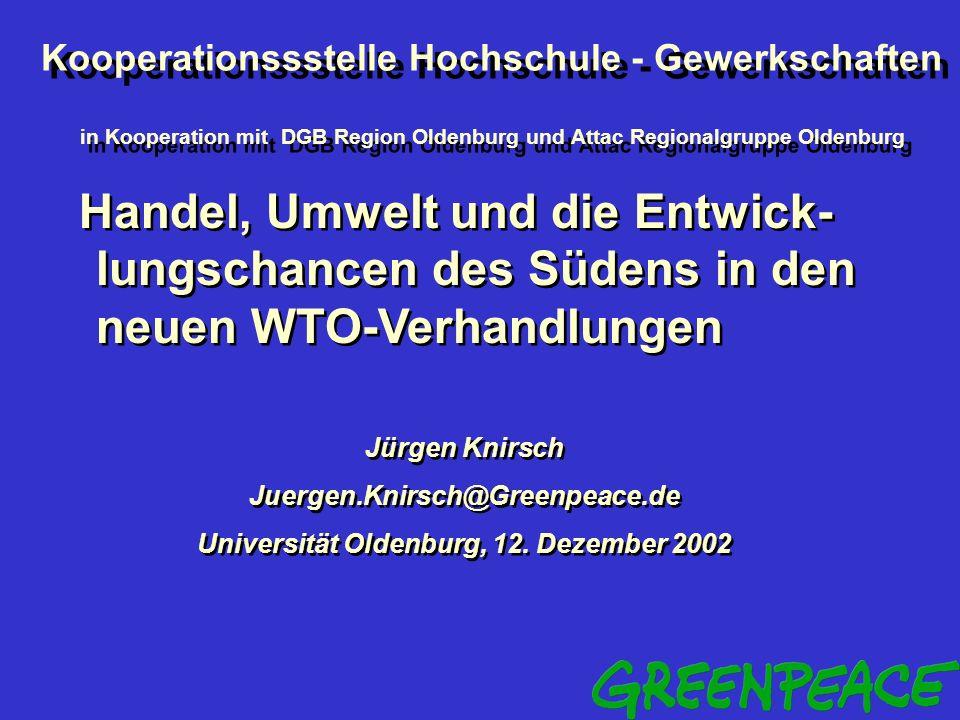 Handel, Umwelt und die Entwick- lungschancen des Südens in den neuen WTO-Verhandlungen Jürgen Knirsch Juergen.Knirsch@Greenpeace.de Universität Oldenburg, 12.