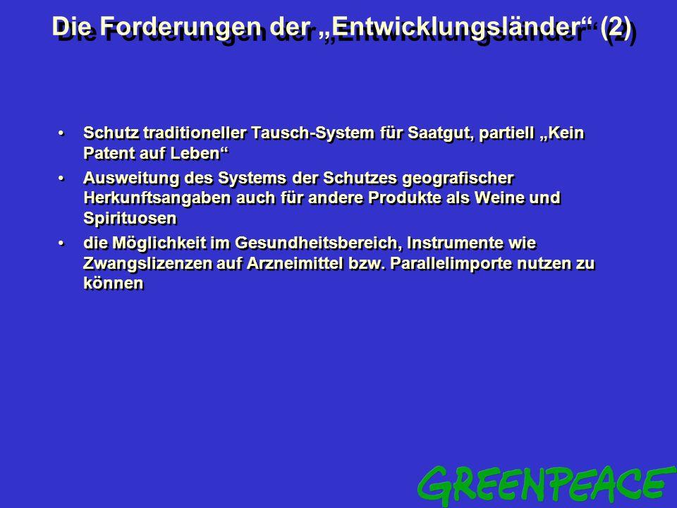 Die Forderungen der Entwicklungsländer (1) Sonderbehandlung (S&D - Special and Differential Treatment) Überprüfung der bestehenden Abkommen (Implement