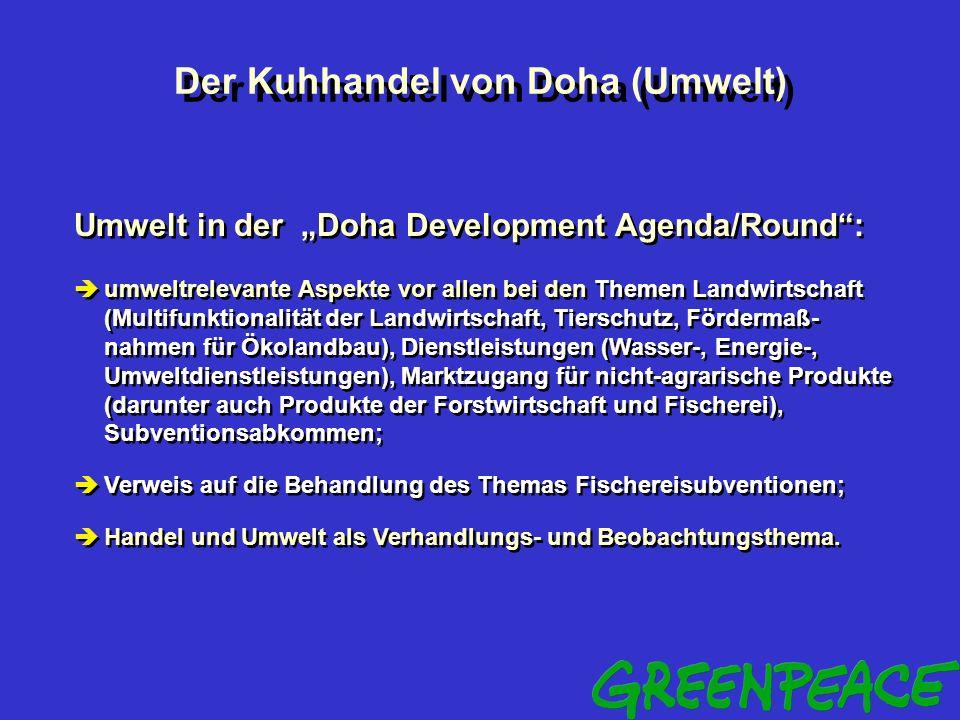 Der Kuhhandel von Doha (Ausgangslage) Die 4. WTO-Ministerkonferenz (Doha, 9.-14. 11. 2001): stand erneut vor dem Scheitern und konnte nur durch Verlän