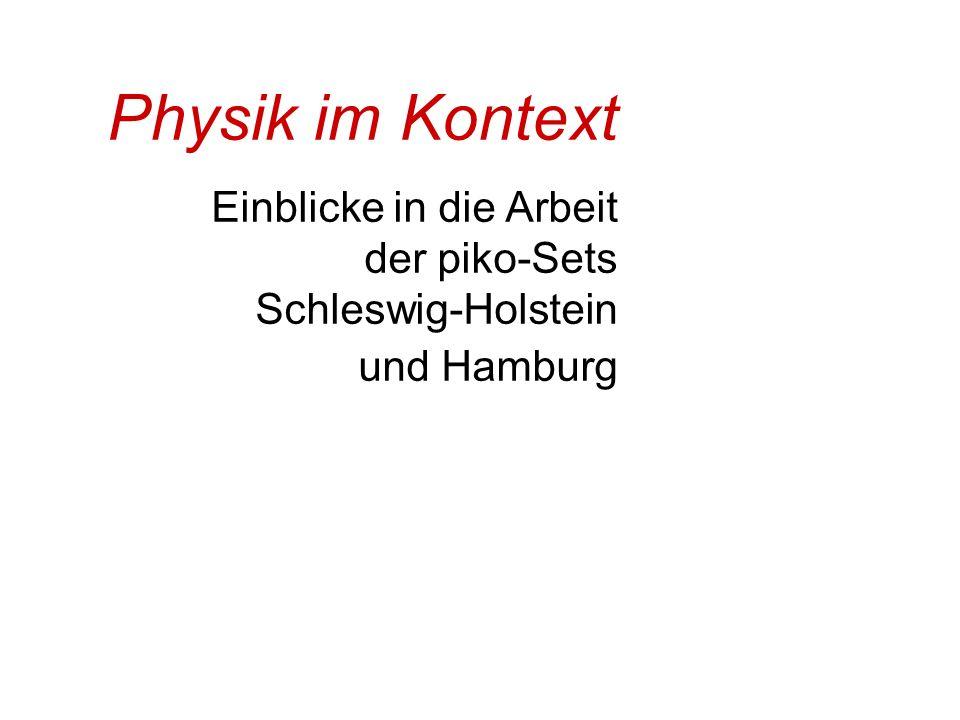 Thorsten Bell IPN - Kiel Physik im Kontext Einblicke in die Arbeit der piko-Sets Schleswig-Holstein und Hamburg
