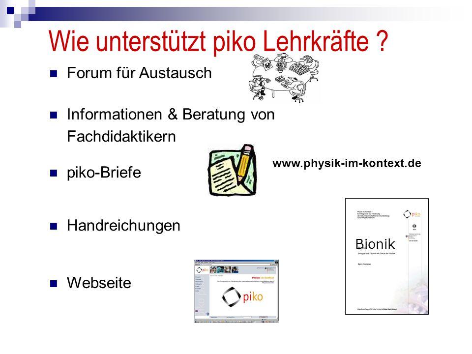 Wie unterstützt piko Lehrkräfte ? Forum für Austausch Informationen & Beratung von Fachdidaktikern piko-Briefe Webseite Handreichungen Bionik www.phys