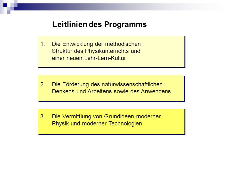 Leitlinien des Programms 1.Die Entwicklung der methodischen Struktur des Physikunterrichts und einer neuen Lehr-Lern-Kultur 2. Die Förderung des natur