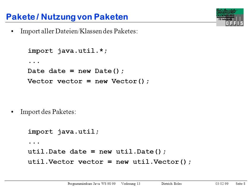 Programmierkurs Java WS 98/99 Vorlesung 13 Dietrich Boles 03/02/99Seite 29 Datenkapselung Motivation: –bessere Überschaubarkeit und Wartbarkeit von Programmen –weniger mögliche Fehlerquellen Def.: Datenkapselung Datenkapselung bezeichnet den Schutz von Daten (Attributen) vor unmittelbarem Zugriff.