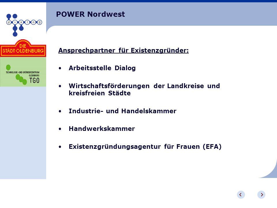 POWER Nordwest Ansprechpartner für Existenzgründer: Arbeitsstelle Dialog Wirtschaftsförderungen der Landkreise und kreisfreien Städte Industrie- und H