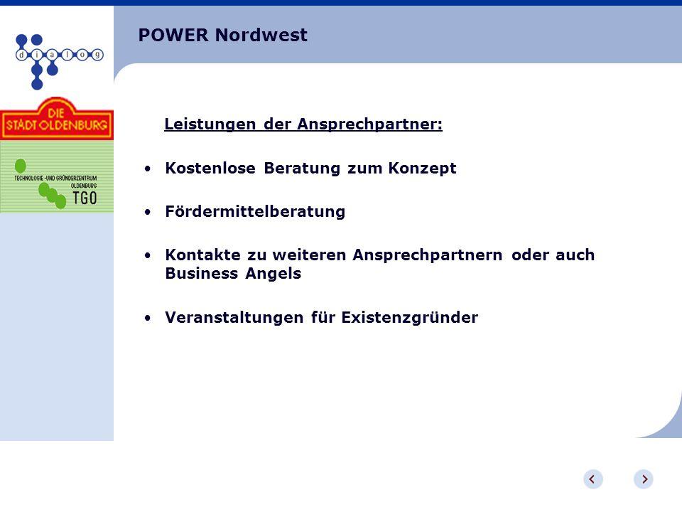 POWER Nordwest Leistungen der Ansprechpartner: Kostenlose Beratung zum Konzept Fördermittelberatung Kontakte zu weiteren Ansprechpartnern oder auch Bu