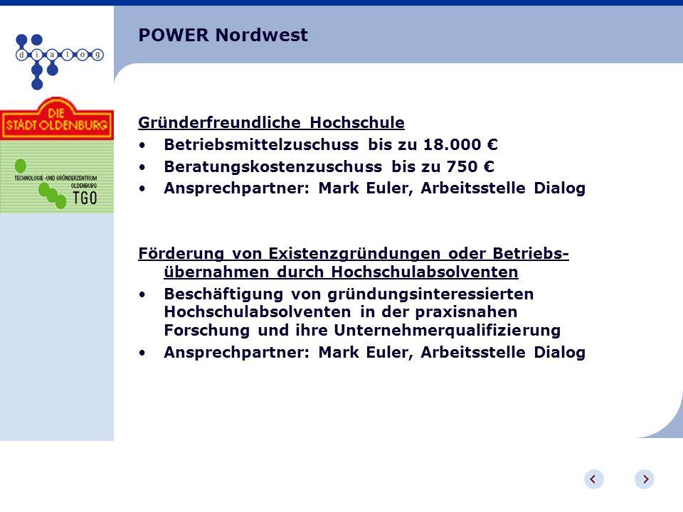 POWER Nordwest Gründerfreundliche Hochschule Betriebsmittelzuschuss bis zu 18.000 Beratungskostenzuschuss bis zu 750 Ansprechpartner: Mark Euler, Arbe