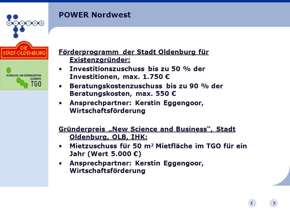 POWER Nordwest Förderprogramm der Stadt Oldenburg für Existenzgründer: Investitionszuschuss bis zu 50 % der Investitionen, max. 1.750 Beratungskostenz