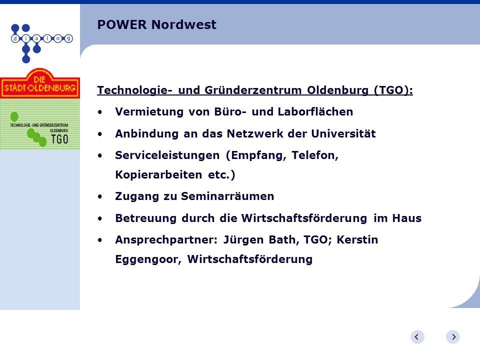 POWER Nordwest Technologie- und Gründerzentrum Oldenburg (TGO): Vermietung von Büro- und Laborflächen Anbindung an das Netzwerk der Universität Servic