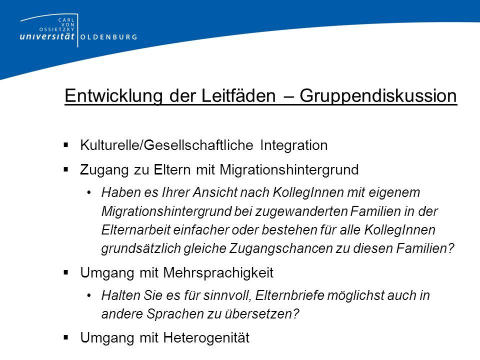 Entwicklung der Leitfäden – Gruppendiskussion Kulturelle/Gesellschaftliche Integration Zugang zu Eltern mit Migrationshintergrund Haben es Ihrer Ansic