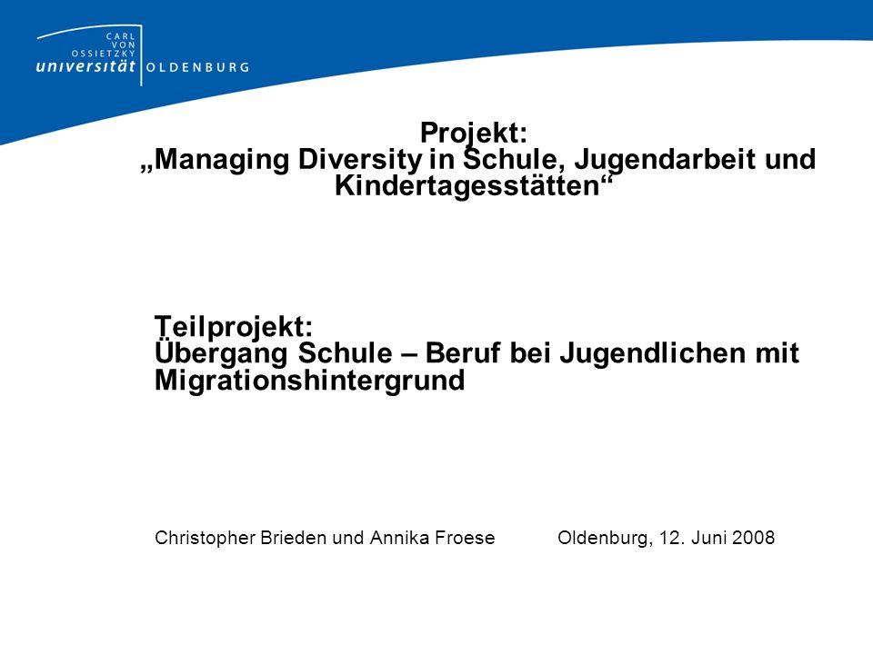Projekt: Managing Diversity in Schule, Jugendarbeit und Kindertagesstätten Teilprojekt: Übergang Schule – Beruf bei Jugendlichen mit Migrationshinterg