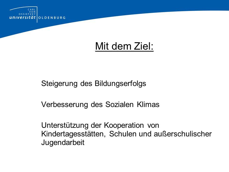 Mit dem Ziel: Steigerung des Bildungserfolgs Verbesserung des Sozialen Klimas Unterstützung der Kooperation von Kindertagesstätten, Schulen und außers
