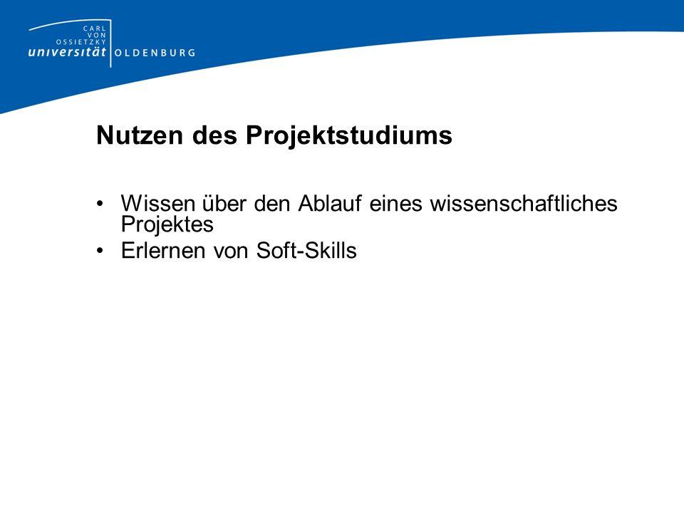 Nutzen des Projektstudiums Wissen über den Ablauf eines wissenschaftliches Projektes Erlernen von Soft-Skills