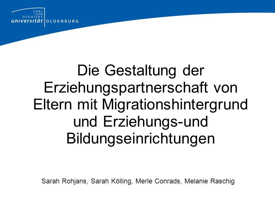 Die Gestaltung der Erziehungspartnerschaft von Eltern mit Migrationshintergrund und Erziehungs-und Bildungseinrichtungen Sarah Rohjans, Sarah Kölling,