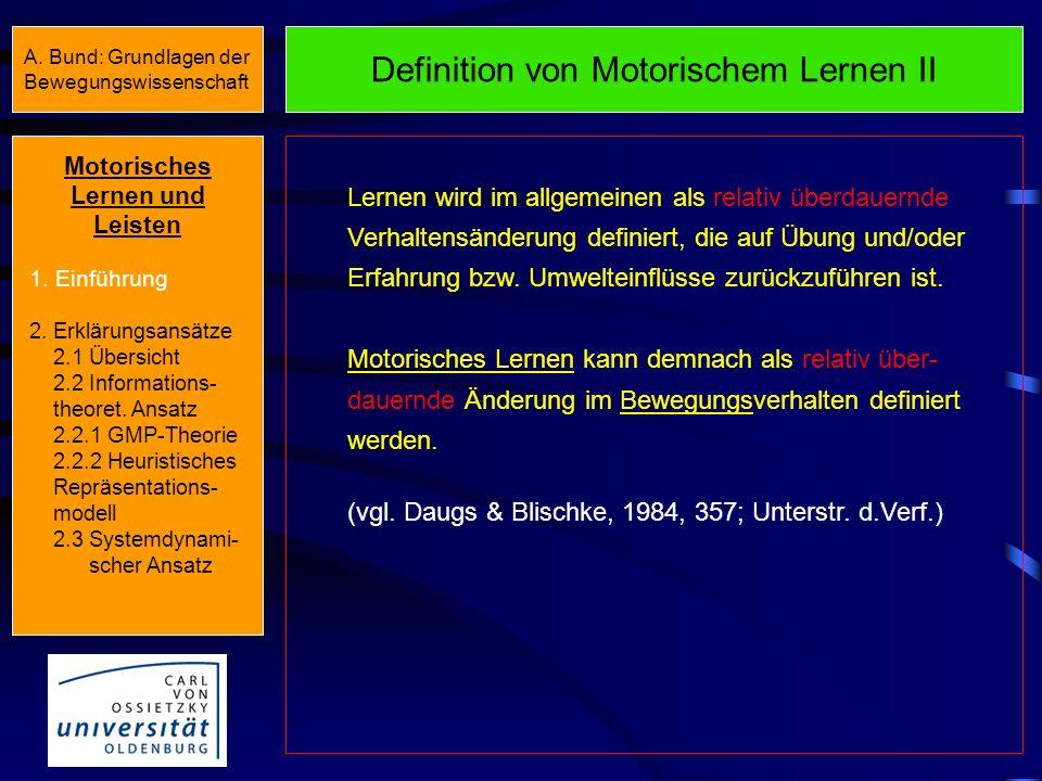 Definition von Motorischem Lernen II Lernen wird im allgemeinen als relativ überdauernde Verhaltensänderung definiert, die auf Übung und/oder Erfahrung bzw.