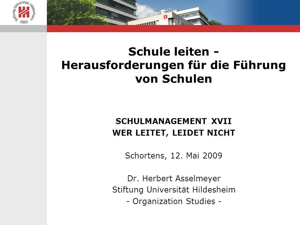 Schule leiten - Herausforderungen für die Führung von Schulen SCHULMANAGEMENT XVII WER LEITET, LEIDET NICHT Schortens, 12. Mai 2009 Dr. Herbert Asselm