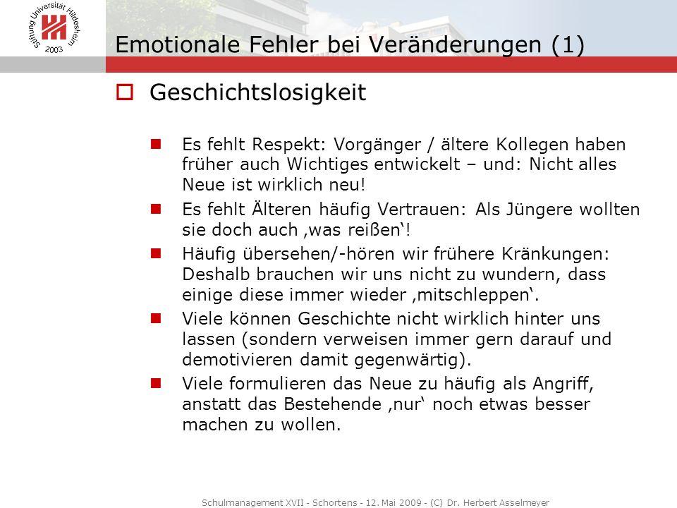 Emotionale Fehler bei Veränderungen (1) Geschichtslosigkeit Es fehlt Respekt: Vorgänger / ältere Kollegen haben früher auch Wichtiges entwickelt – und
