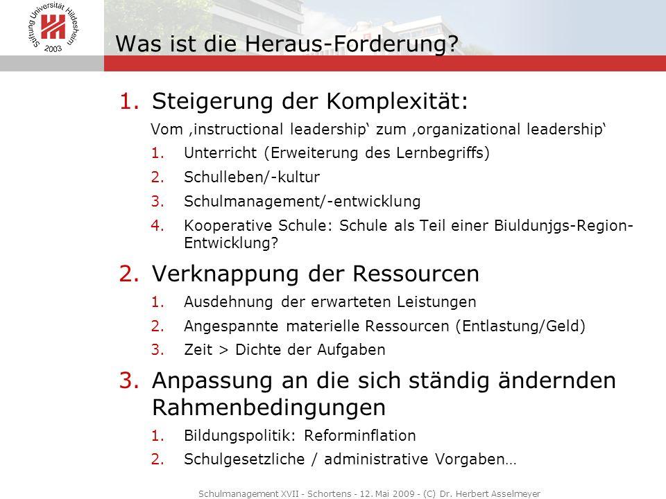 Was ist die Heraus-Forderung? 1.Steigerung der Komplexität: Vom instructional leadership zum organizational leadership 1.Unterricht (Erweiterung des L
