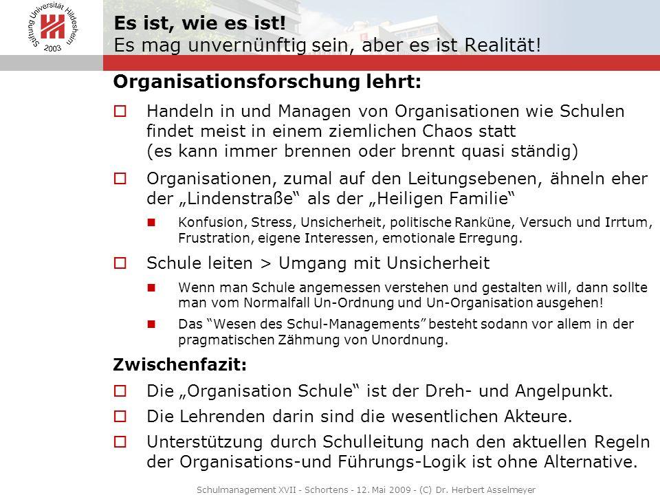 Schulmanagement XVII - Schortens - 12. Mai 2009 - (C) Dr. Herbert Asselmeyer Es ist, wie es ist! Es mag unvernünftig sein, aber es ist Realität! Organ