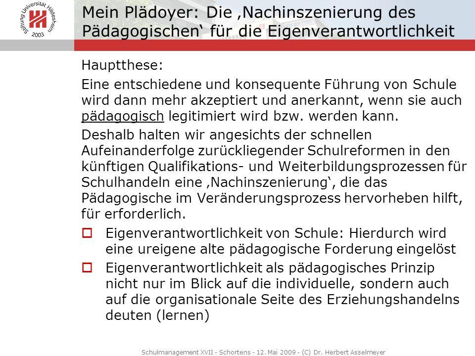 Mein Plädoyer: Die Nachinszenierung des Pädagogischen für die Eigenverantwortlichkeit Hauptthese: Eine entschiedene und konsequente Führung von Schule
