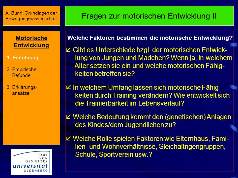 A. Bund: Grundlagen der Bewegungswissenschaft Motorische Entwicklung 1. Einführung 2. Empirische Befunde 3. Erklärungs- ansätze Fragen zur motorischen