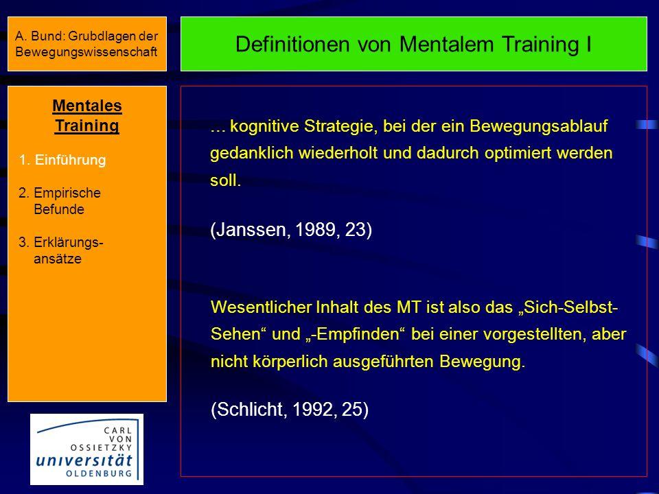 A. Bund: Grubdlagen der Bewegungswissenschaft Mentales Training 1. Einführung 2. Empirische Befunde 3. Erklärungs- ansätze Fragen zum Mentalen Trainin